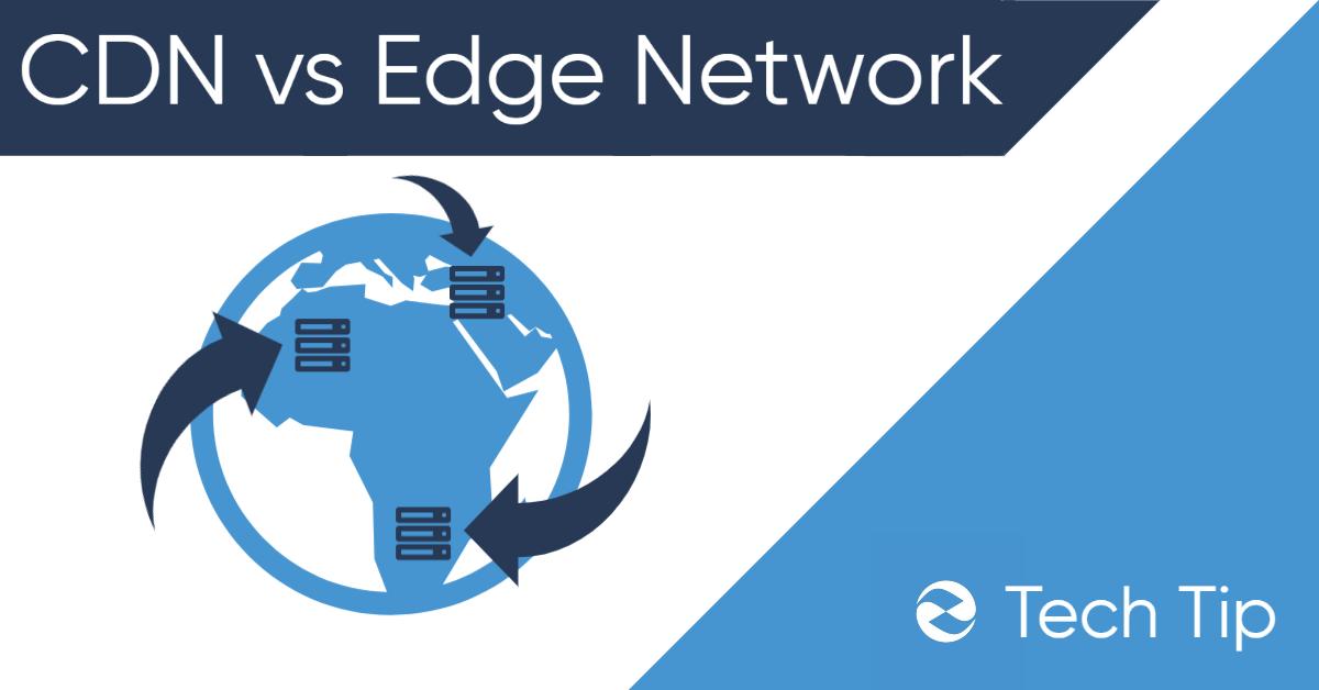 Edge Network vs CDN